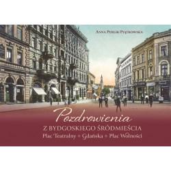 POZDROWIENIA Z BYDGOSKIEGO ŚRÓDMIEŚCIA Plac Teatralny - Gdańska - Plac Wolności