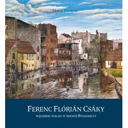 Ferenc Flórián Csáky – węgierski wkład w rozwój Bydgoszczy